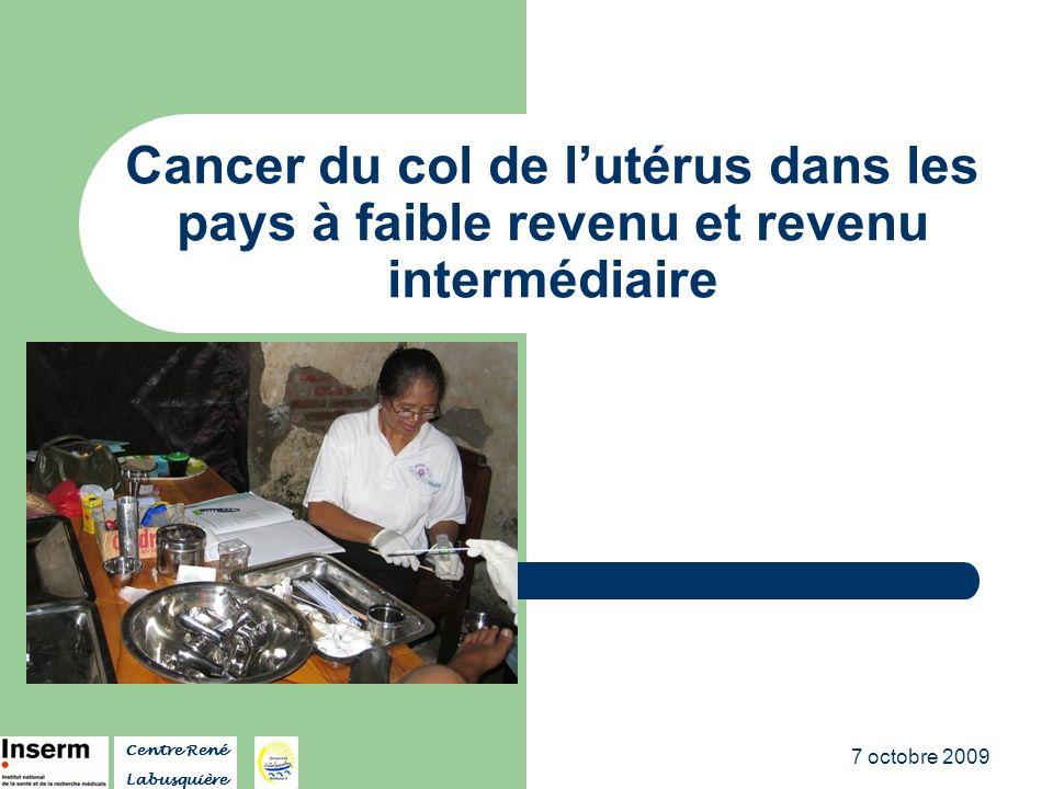 7 octobre 2009 Cancer du col de lutérus dans les pays à faible revenu et revenu intermédiaire Centre René Labusquière