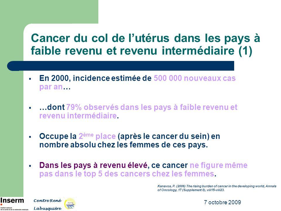 7 octobre 2009 Cancer du col de lutérus dans les pays à faible revenu et revenu intermédiaire (1) En 2000, incidence estimée de 500 000 nouveaux cas p