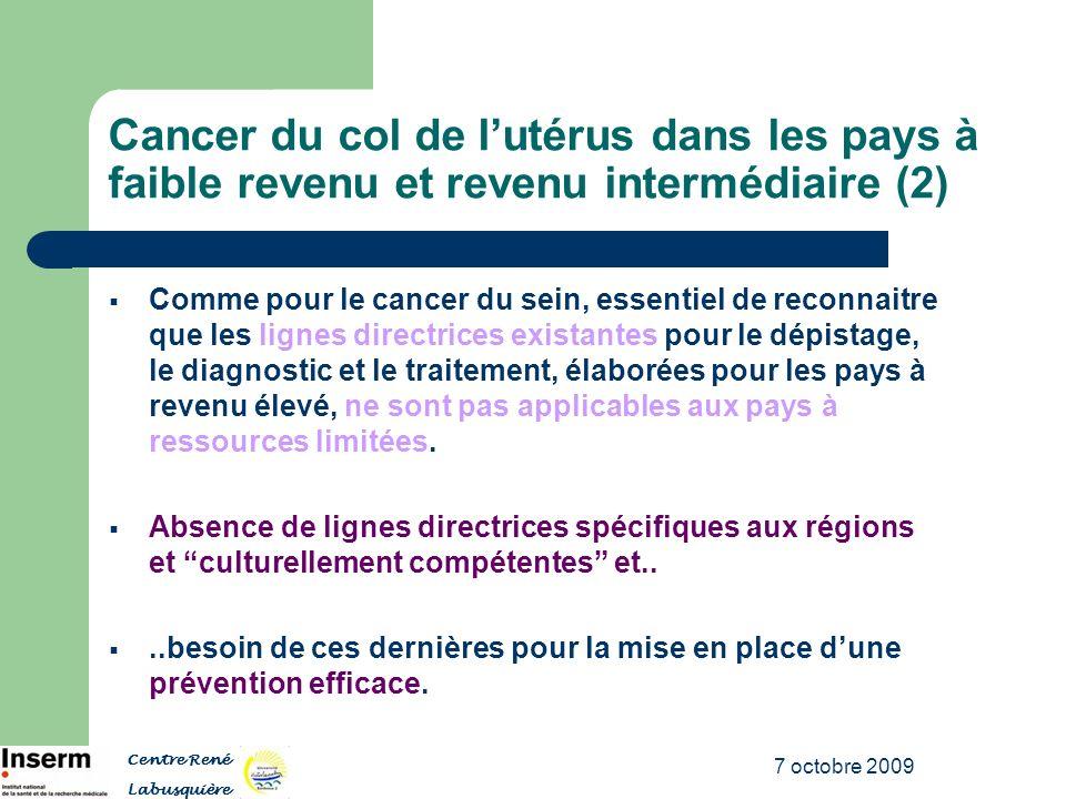 7 octobre 2009 Cancer du col de lutérus dans les pays à faible revenu et revenu intermédiaire (2) Comme pour le cancer du sein, essentiel de reconnait