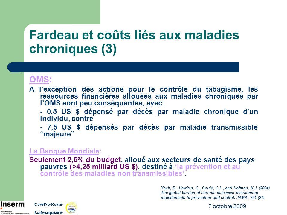 7 octobre 2009 Fardeau et coûts liés aux maladies chroniques (3) OMS : A lexception des actions pour le contrôle du tabagisme, les ressources financiè