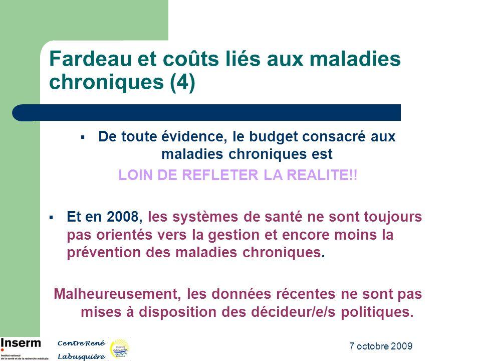 7 octobre 2009 Fardeau et coûts liés aux maladies chroniques (4) De toute évidence, le budget consacré aux maladies chroniques est LOIN DE REFLETER LA