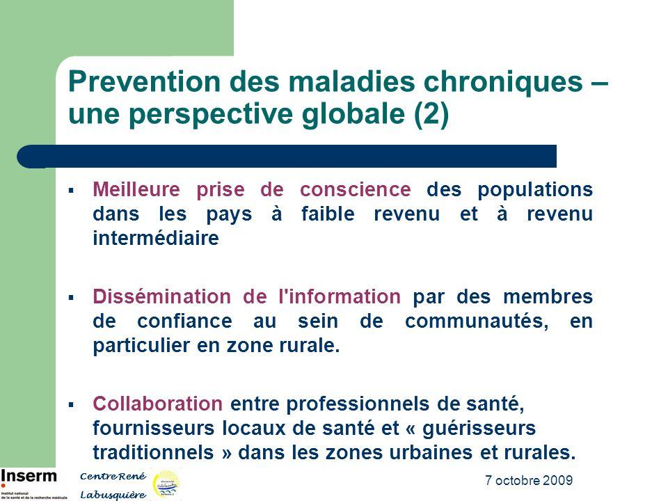 7 octobre 2009 Prevention des maladies chroniques – une perspective globale (2) Meilleure prise de conscience des populations dans les pays à faible r