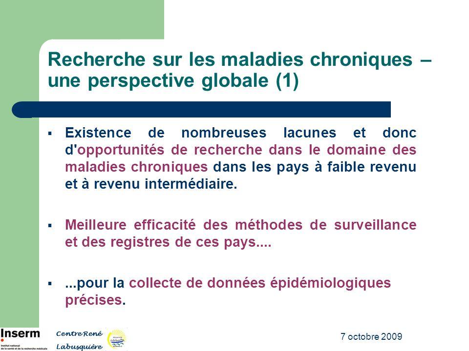 7 octobre 2009 Recherche sur les maladies chroniques – une perspective globale (1) Existence de nombreuses lacunes et donc d'opportunités de recherche