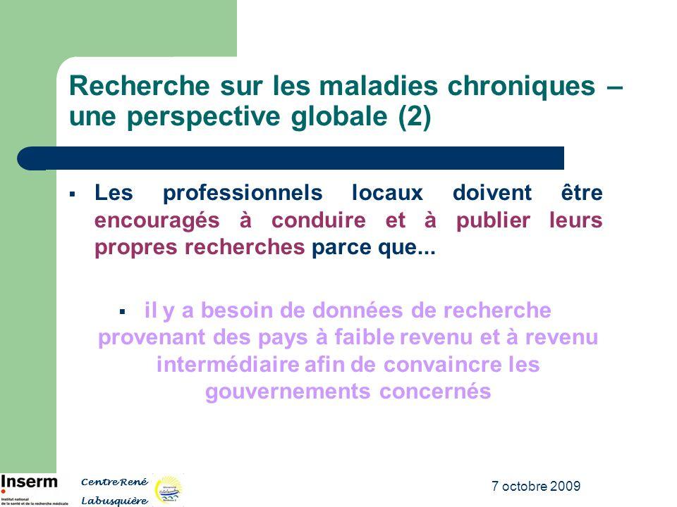 7 octobre 2009 Recherche sur les maladies chroniques – une perspective globale (2) Les professionnels locaux doivent être encouragés à conduire et à p
