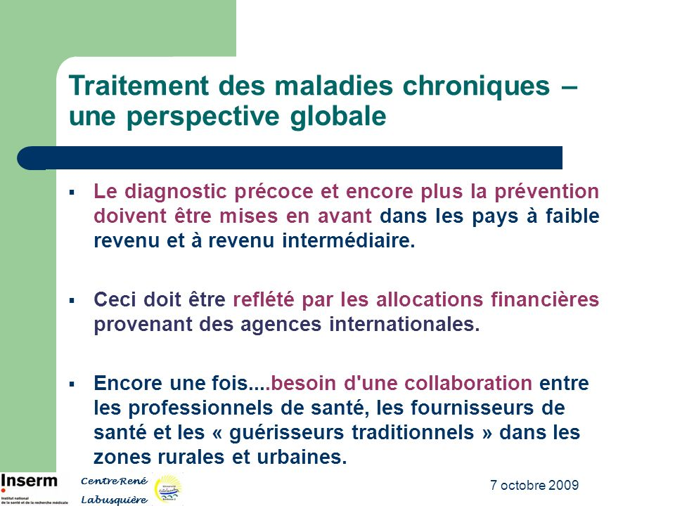 7 octobre 2009 Traitement des maladies chroniques – une perspective globale Le diagnostic précoce et encore plus la prévention doivent être mises en a