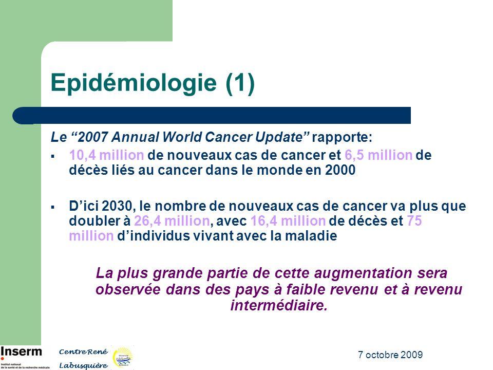 7 octobre 2009 Epidémiologie (2) Exemple: Etude du groupe de travail CONCORD sur des estimations de survie chez: 1,9 million dadultes âgé/e/s de 15-99 ans Diagnostiqué/e/s avec un cancer du sein, du colon, du rectum ou de la prostate entre 1990 et 1994 Sélectionné/e/s à partir des bases de données de 101 registres de cancer à base populationnelle de 31 pays, répartis sur les 5 continents Centre René Labusquière