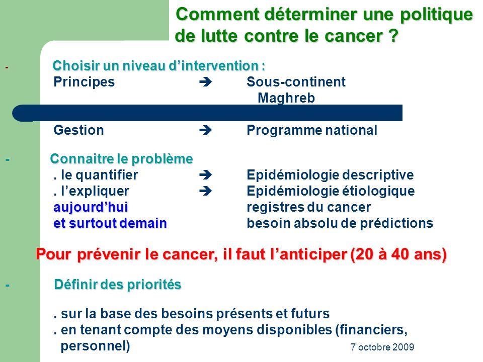 7 octobre 2009 Comment déterminer une politique Comment déterminer une politique de lutte contre le cancer ? de lutte contre le cancer ? - Choisir un