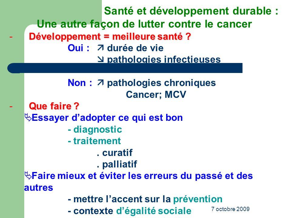 7 octobre 2009 Santé et développement durable : Une autre façon de lutter contre le cancer - Développement = meilleure santé ? Oui : durée de vie path