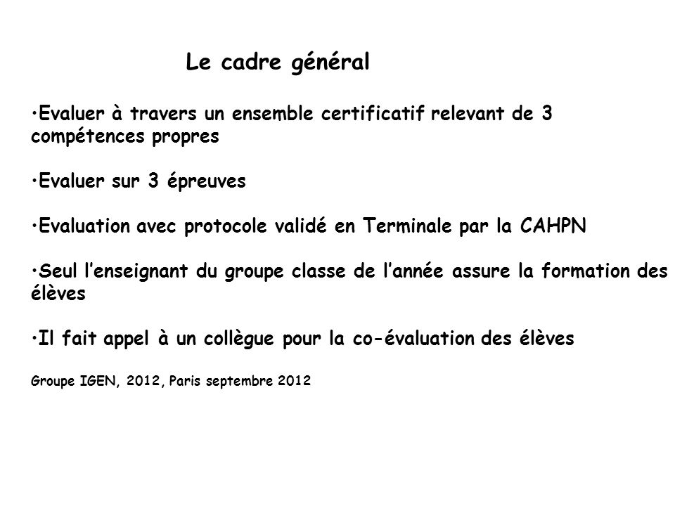 Le cadre généralEvaluer à travers un ensemble certificatif relevant de 3 compétences propresEvaluer sur 3 épreuvesEvaluation avec protocole validé en