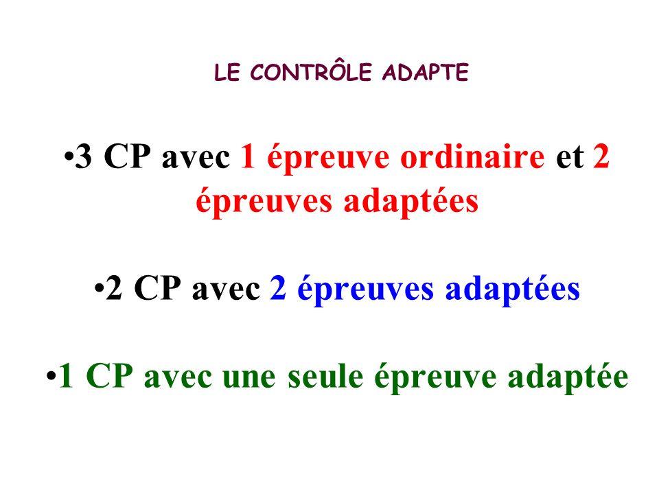 LE CONTRÔLE ADAPTE3 CP avec 1 épreuve ordinaire et 2 épreuves adaptées2 CP avec 2 épreuves adaptées1 CP avec une seule épreuve adaptée