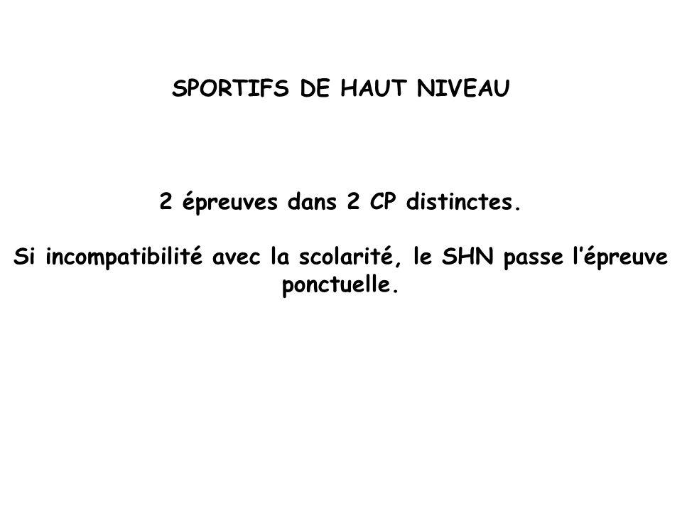 SPORTIFS DE HAUT NIVEAU 2 épreuves dans 2 CP distinctes. Si incompatibilité avec la scolarité, le SHN passe lépreuve ponctuelle.