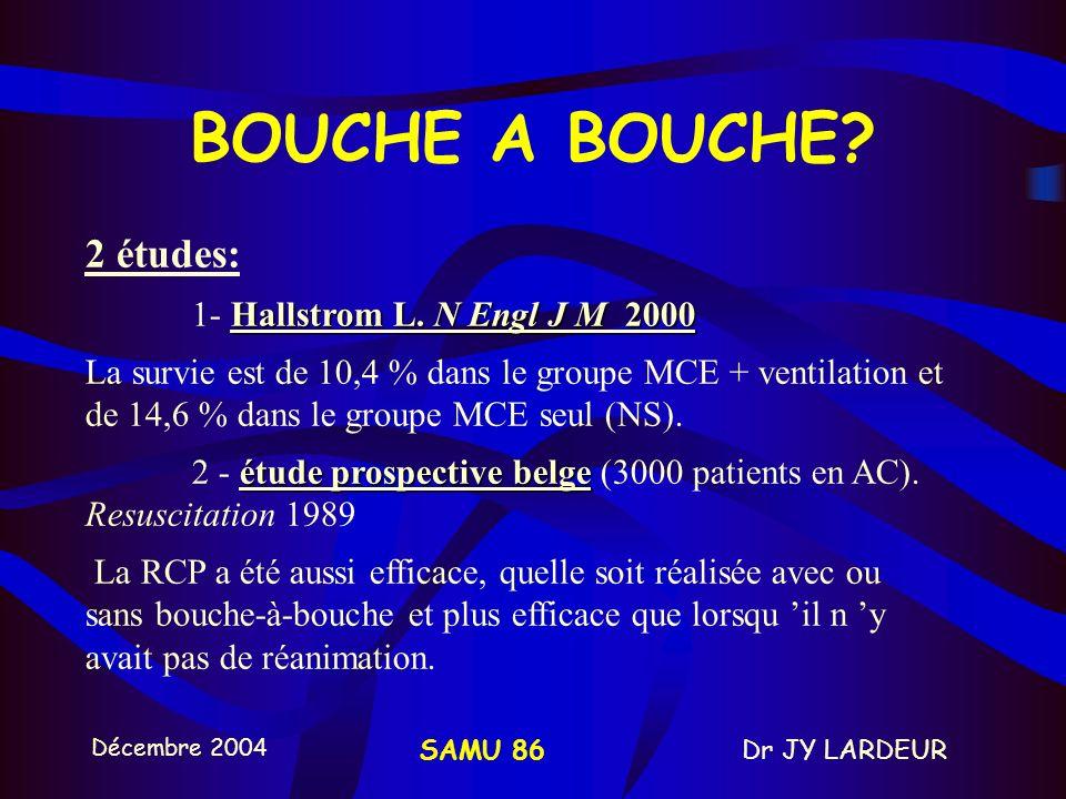Décembre 2004 Dr JY LARDEURSAMU 86 BOUCHE A BOUCHE