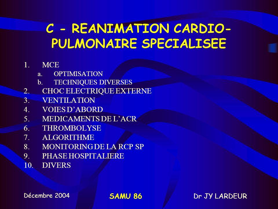 Décembre 2004 Dr JY LARDEURSAMU 86 AMELIORER LA DEFIBRILLATION FV va se dégrader ischémie myocardique et détériorations électrophysiologiques au niveau cellulaire si FV longue durée ou absence de RCP: faire 1 à 2 min de MCE avant la défibrillation –but: reperfuser le myocarde, améliorer la défibrillation Équipes de secourisme (SP-AP) Public access.