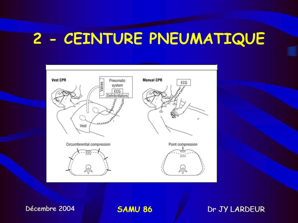 Décembre 2004 Dr JY LARDEURSAMU 86 b – TECHNIQUES DIVERSES 1 - COMPRESSION ABDOMINALE INTERMITTENTE Compression thoraco-abdo alternée (discuté car dim