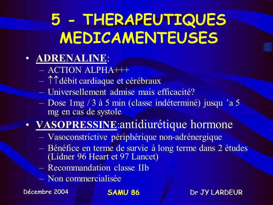 Décembre 2004 Dr JY LARDEURSAMU 86 4 - VOIES DABORD VOIE VEINEUSE PERIPHERIQUE : préférer la voie veineuse périphérique. Sérum physiologique est le so