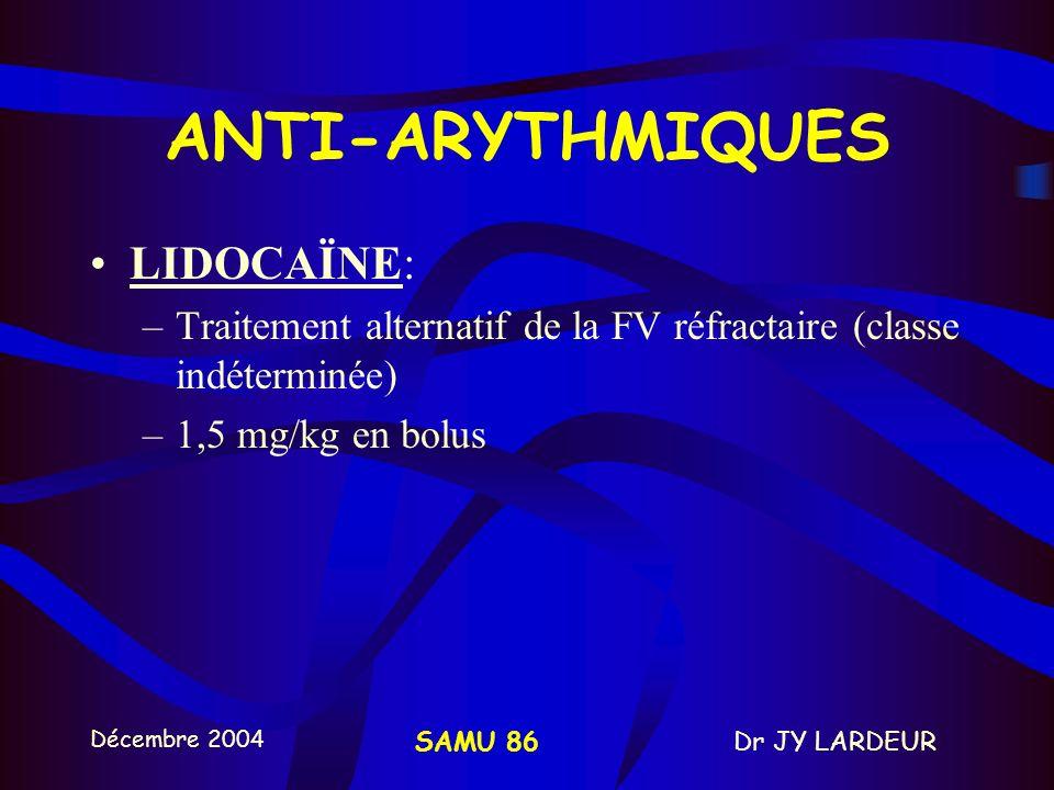Décembre 2004 Dr JY LARDEURSAMU 86 ANTI-ARYTHMIQUES AMIODARONE: –Taux de récupération Amiodarone/ Lidocaïne –Actuellement recommandée ACR avec FV réfr
