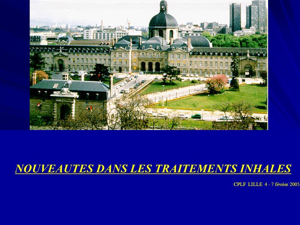 NOUVEAUTES DANS LES TRAITEMENTS INHALES CPLF LILLE 4 - 7 février 2005
