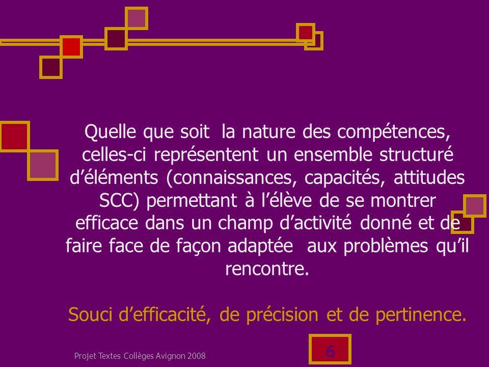 Projet Textes Collèges Avignon 2008 5 LEPS, en vue dune formation complète et équilibrée, sorganise autour de deux ensembles de compétences: Les compétences propres à lEPS, révélant principalement, une adaptation motrice, efficace de lélève confronté aux grandes catégories dexpériences représentatives du champ culturel des APSA.