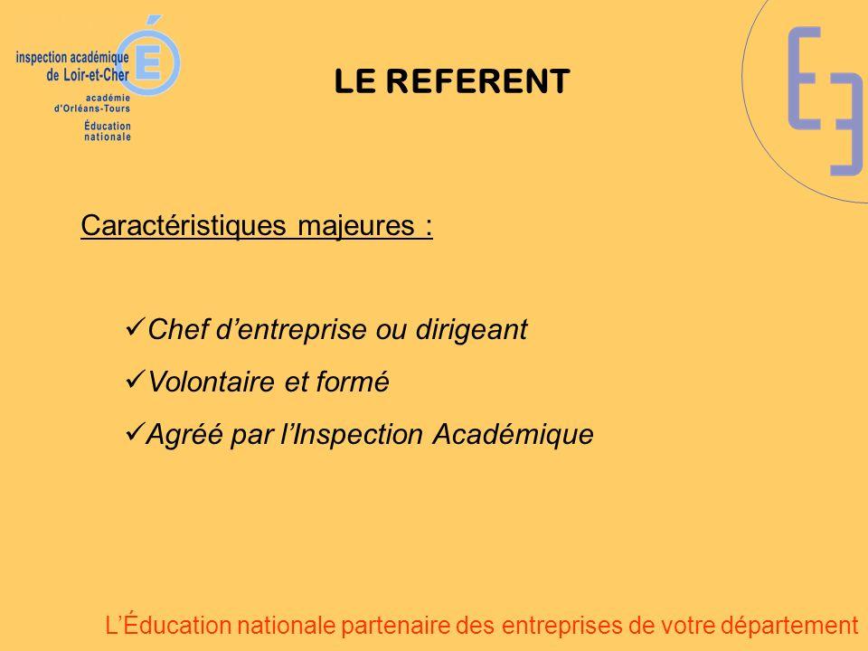 LÉducation nationale partenaire des entreprises de votre département LE REFERENT Caractéristiques majeures : Chef dentreprise ou dirigeant Volontaire
