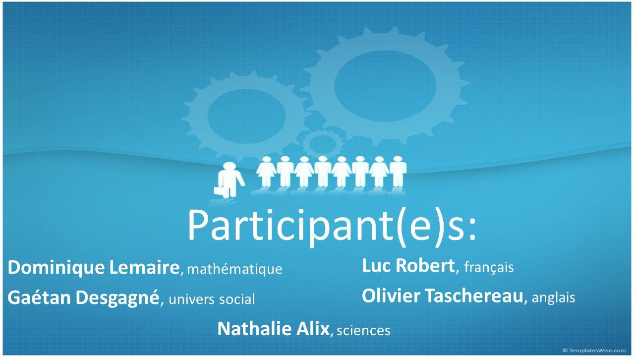 Participant(e)s: Dominique Lemaire, mathématique Gaétan Desgagné, univers social Luc Robert, français Olivier Taschereau, anglais Nathalie Alix, sciences