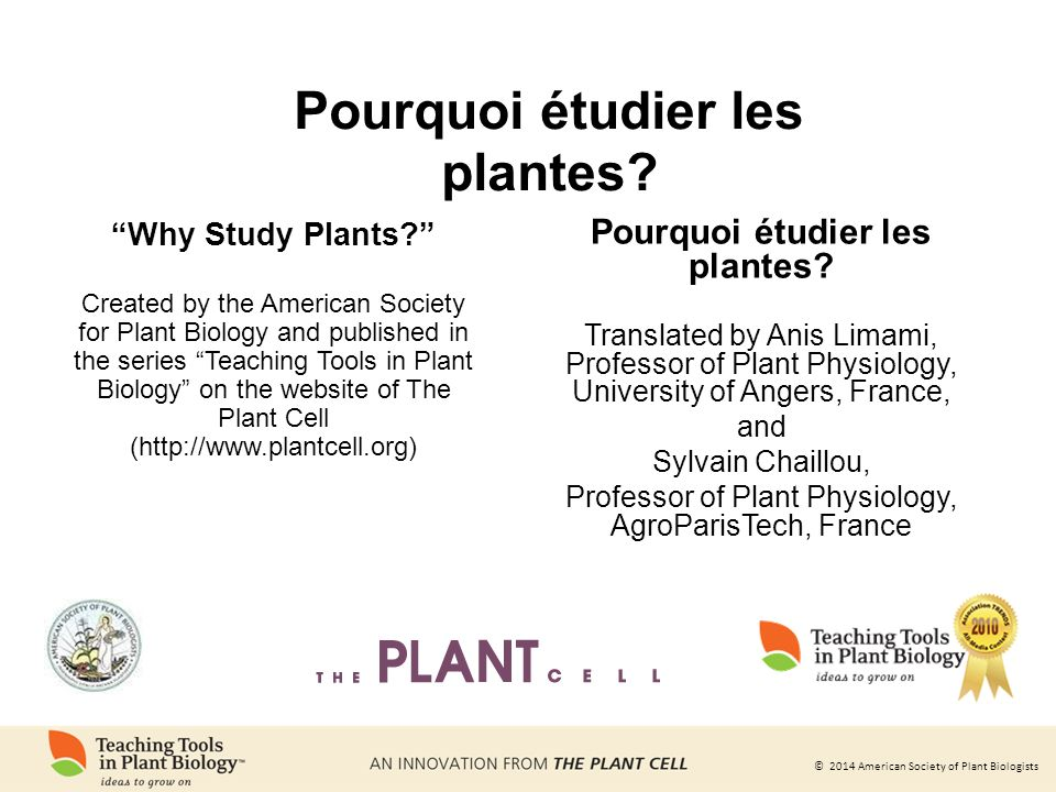 © 2014 American Society of Plant Biologists Why Study Plants? Created by the American Society for Plant Biology and published in the series Teaching T