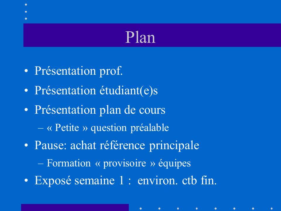 Plan Présentation prof. Présentation étudiant(e)s Présentation plan de cours –« Petite » question préalable Pause: achat référence principale –Formati