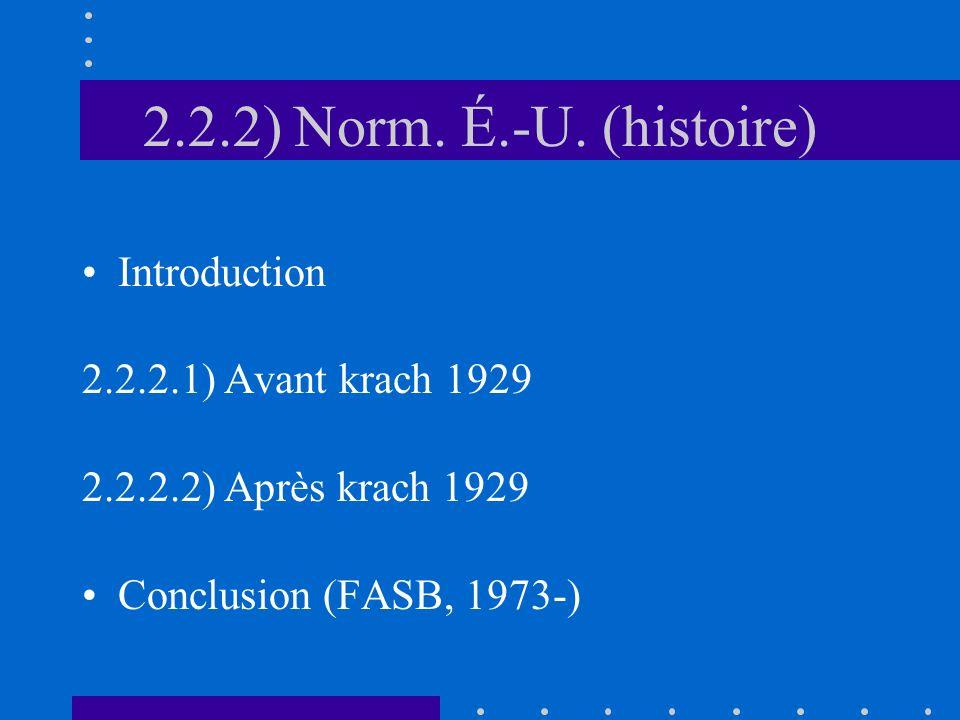 2.2.2) Norm. É.-U. (histoire) Introduction 2.2.2.1) Avant krach 1929 2.2.2.2) Après krach 1929 Conclusion (FASB, 1973-)