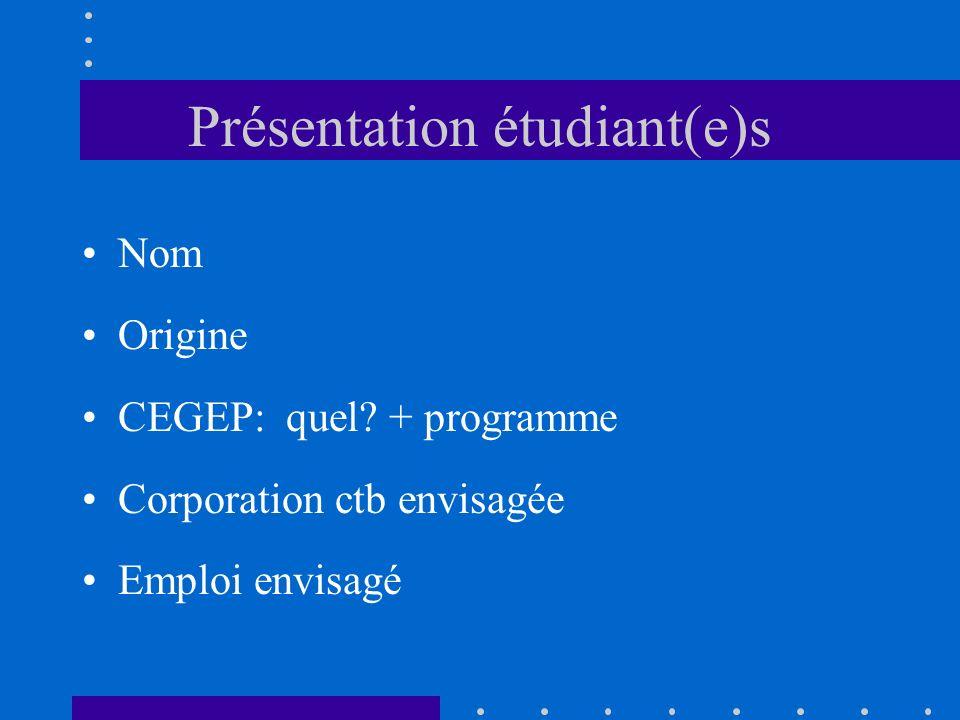 Présentation étudiant(e)s Nom Origine CEGEP: quel? + programme Corporation ctb envisagée Emploi envisagé