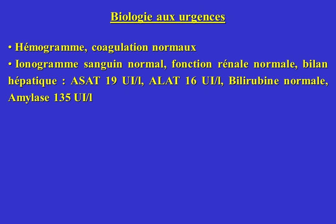 Biologie aux urgences Hémogramme, coagulation normaux Hémogramme, coagulation normaux Ionogramme sanguin normal, fonction rénale normale, bilan hépati