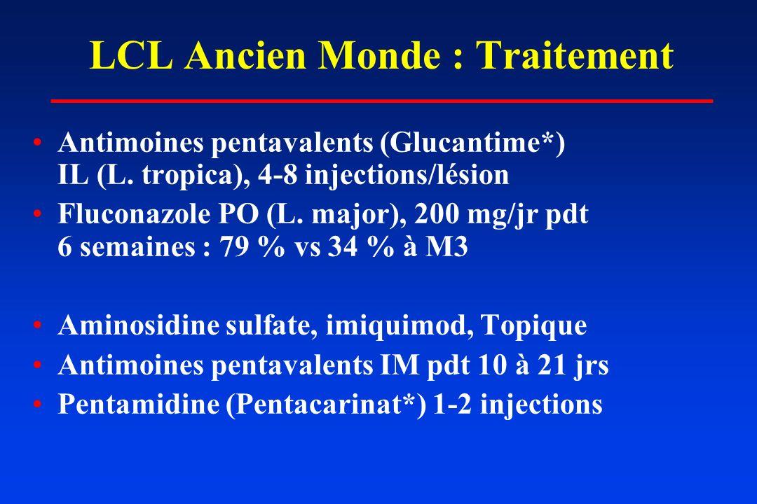 LCL Ancien Monde : Traitement Antimoines pentavalents (Glucantime*) IL (L. tropica), 4-8 injections/lésion Fluconazole PO (L. major), 200 mg/jr pdt 6