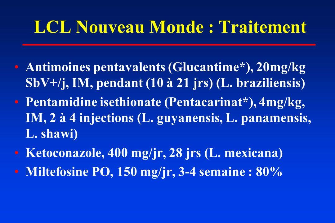 LCL Nouveau Monde : Traitement Antimoines pentavalents (Glucantime*), 20mg/kg SbV+/j, IM, pendant (10 à 21 jrs) (L. braziliensis) Pentamidine isethion