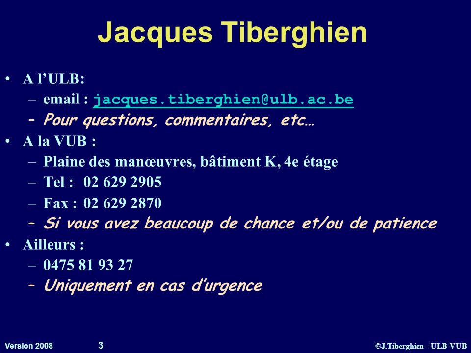 ©J.Tiberghien - ULB-VUB Version 2008 3 Jacques Tiberghien A lULB: –email : jacques.tiberghien@ulb.ac.be jacques.tiberghien@ulb.ac.be –Pour questions,