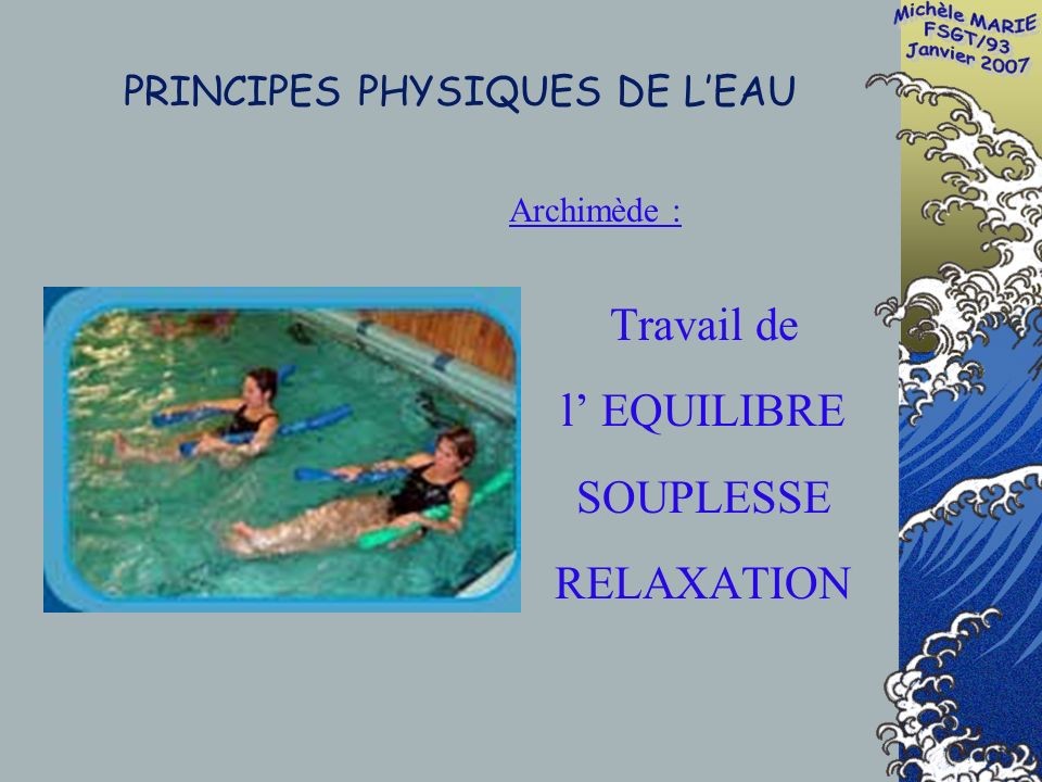 PRINCIPES PHYSIQUES DE LEAU Travail de l EQUILIBRE SOUPLESSE RELAXATION Archimède :