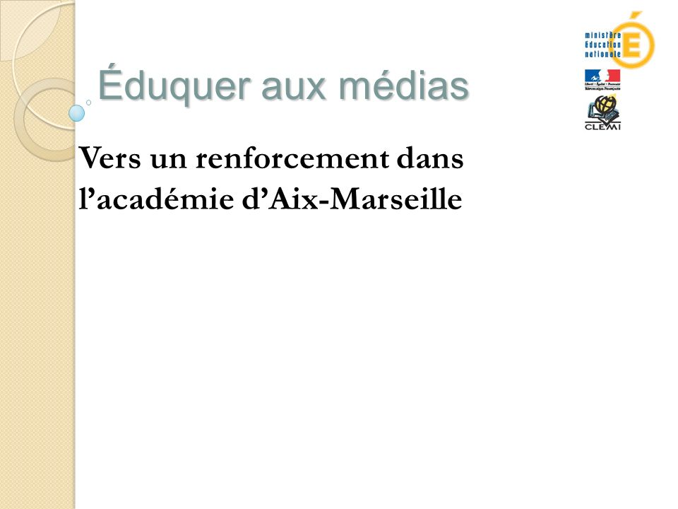 Éduquer aux médias Vers un renforcement dans lacadémie dAix-Marseille