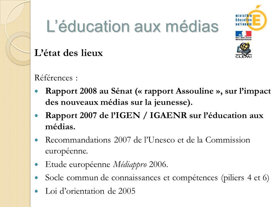 Léducation aux médias Létat des lieux Références : Rapport 2008 au Sénat (« rapport Assouline », sur limpact des nouveaux médias sur la jeunesse).
