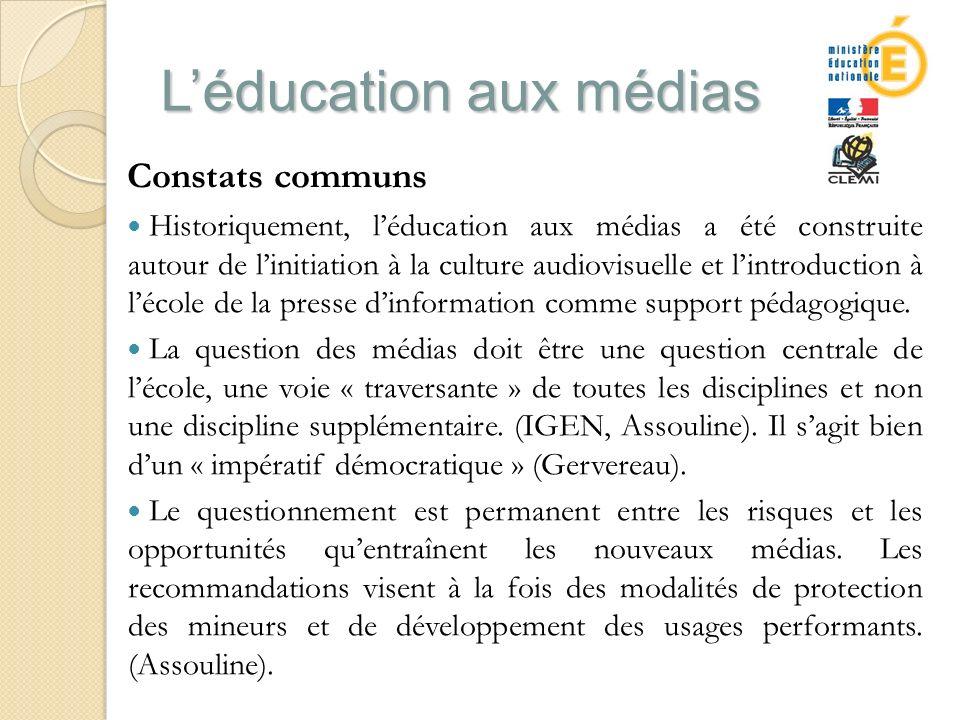 Léducation aux médias Constats communs Historiquement, léducation aux médias a été construite autour de linitiation à la culture audiovisuelle et lintroduction à lécole de la presse dinformation comme support pédagogique.