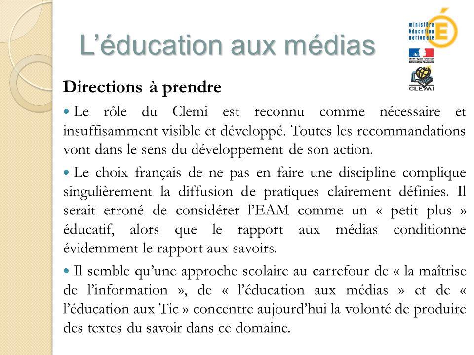 Léducation aux médias Directions à prendre Le rôle du Clemi est reconnu comme nécessaire et insuffisamment visible et développé.