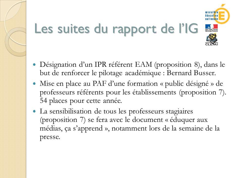 Les suites du rapport de lIGEN Désignation dun IPR référent EAM (proposition 8), dans le but de renforcer le pilotage académique : Bernard Busser.