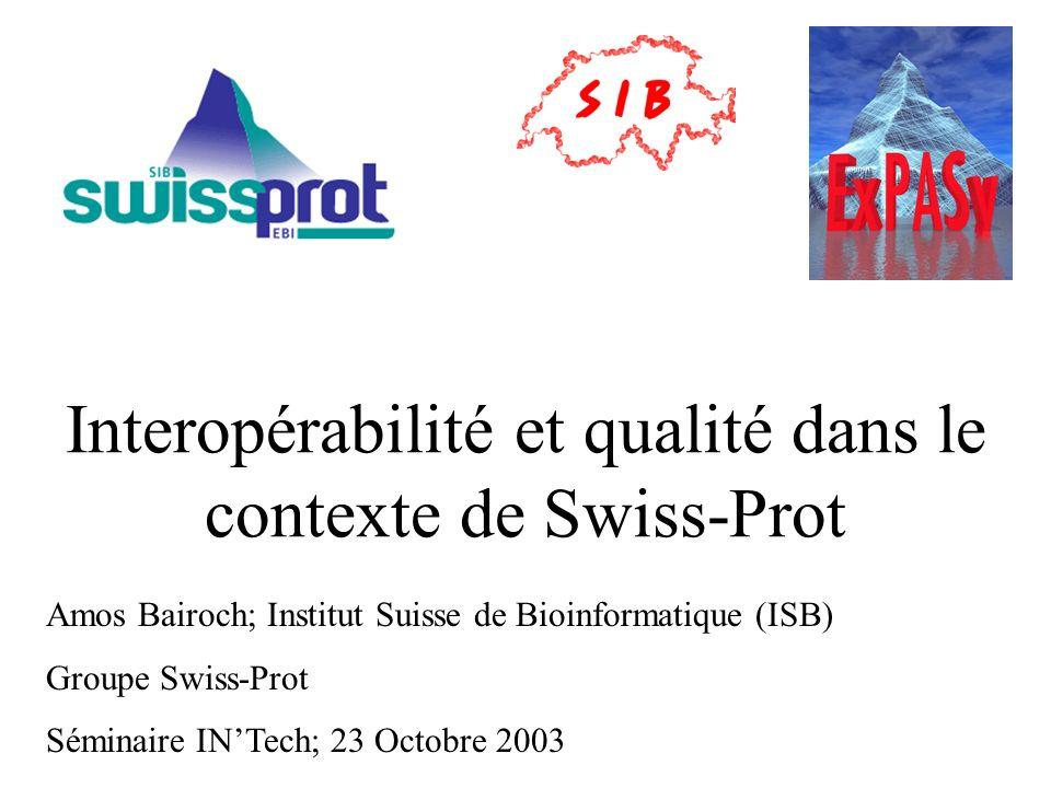 Interopérabilité et qualité dans le contexte de Swiss-Prot Amos Bairoch; Institut Suisse de Bioinformatique (ISB) Groupe Swiss-Prot Séminaire INTech;