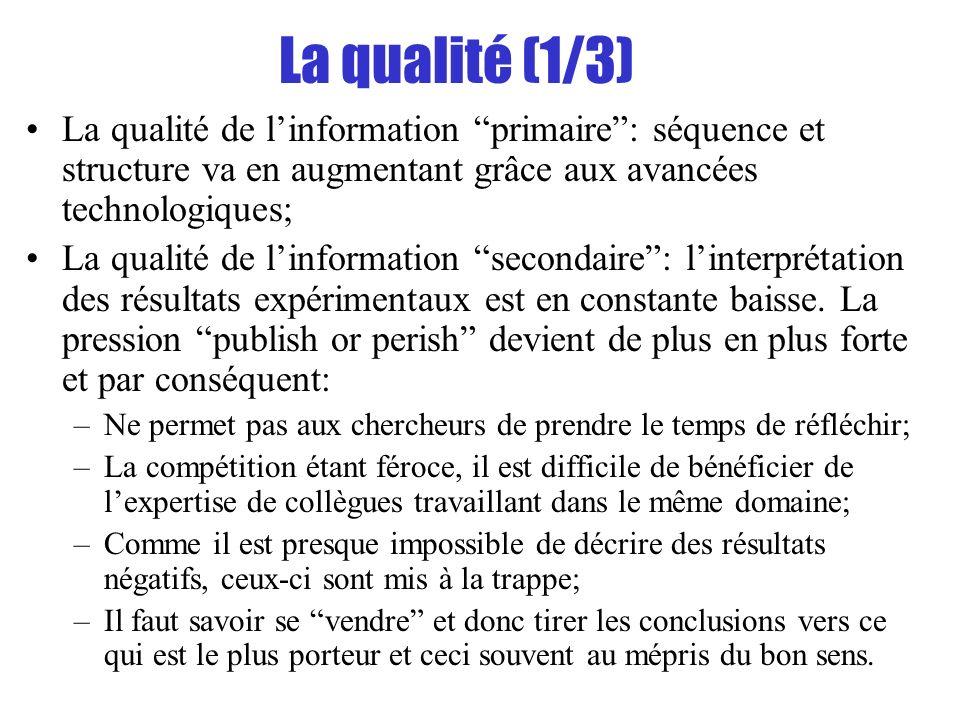La qualité (1/3) La qualité de linformation primaire: séquence et structure va en augmentant grâce aux avancées technologiques; La qualité de linforma