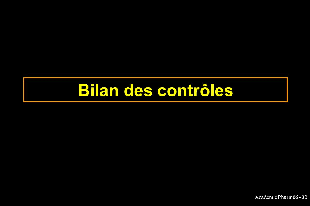 Academie Pharm06 - 30 Bilan des contrôles