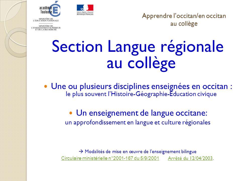 Apprendre loccitan/en occitan au collège Section Langue régionale au collège Une ou plusieurs disciplines enseignées en occitan : le plus souvent lHis