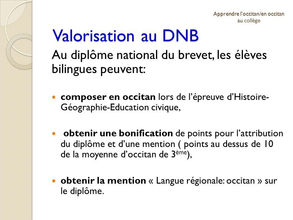 Valorisation au DNB Au diplôme national du brevet, les élèves bilingues peuvent: composer en occitan lors de lépreuve dHistoire- Géographie-Education
