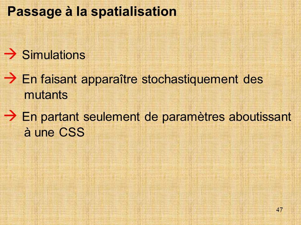 47 Passage à la spatialisation Simulations En faisant apparaître stochastiquement des mutants En partant seulement de paramètres aboutissant à une CSS