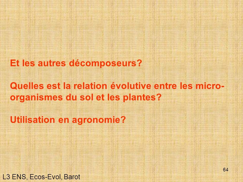 64 Et les autres décomposeurs? Quelles est la relation évolutive entre les micro- organismes du sol et les plantes? Utilisation en agronomie? L3 ENS,