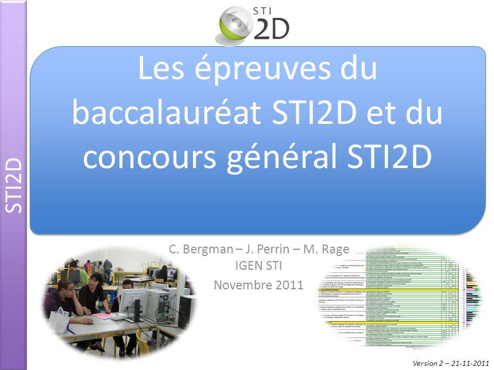 C. Bergman – J. Perrin – M. Rage IGEN STI Novembre 2011 STI2D Les épreuves du baccalauréat STI2D et du concours général STI2D Version 2 – 21-11-2011