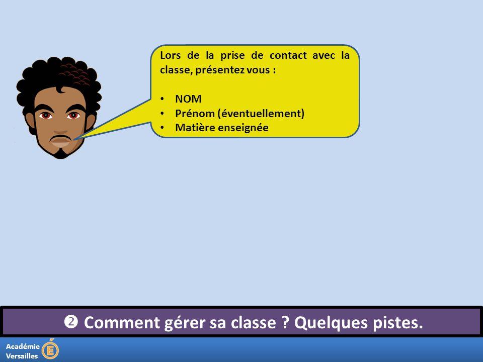 Académie Versailles Comment gérer sa classe ? Quelques pistes. Lors de la prise de contact avec la classe, présentez vous : NOM Prénom (éventuellement