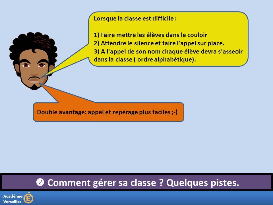 Académie Versailles Comment gérer sa classe ? Quelques pistes. Lorsque la classe est difficile : 1) Faire mettre les élèves dans le couloir 2) Attendr