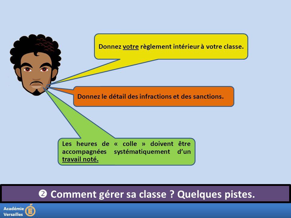 Académie Versailles Comment gérer sa classe ? Quelques pistes. Donnez votre règlement intérieur à votre classe. Donnez le détail des infractions et de