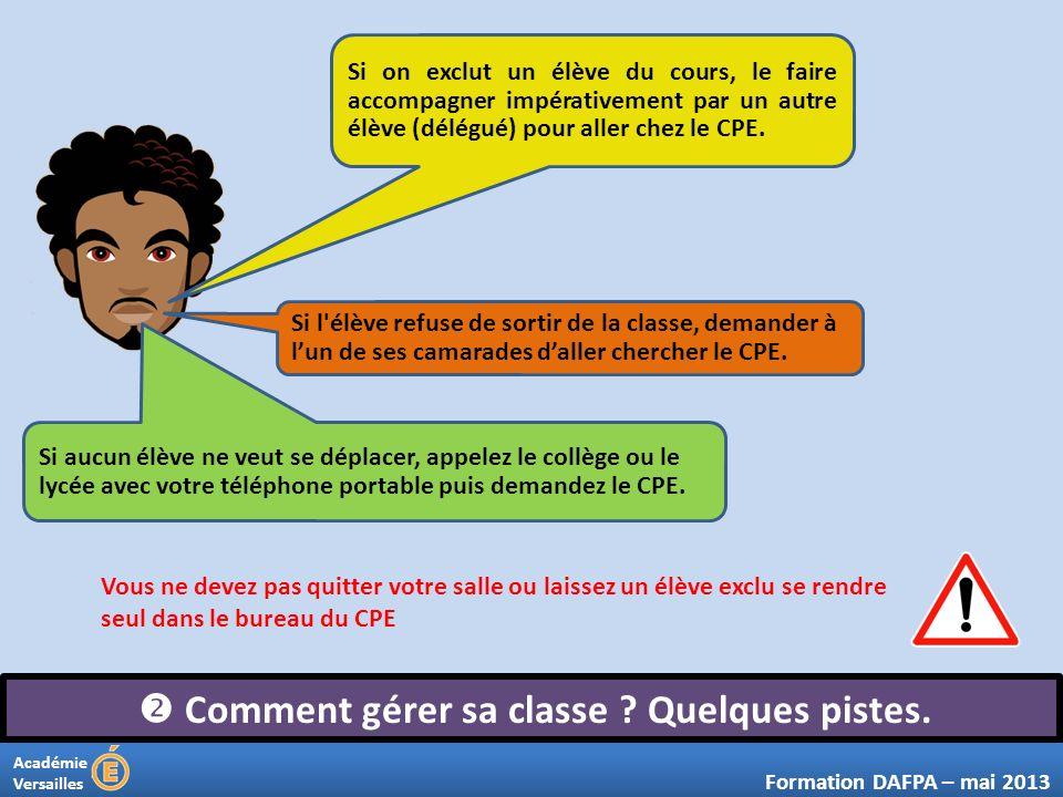 Académie Versailles Comment gérer sa classe ? Quelques pistes. Formation DAFPA – mai 2013 Si on exclut un élève du cours, le faire accompagner impérat